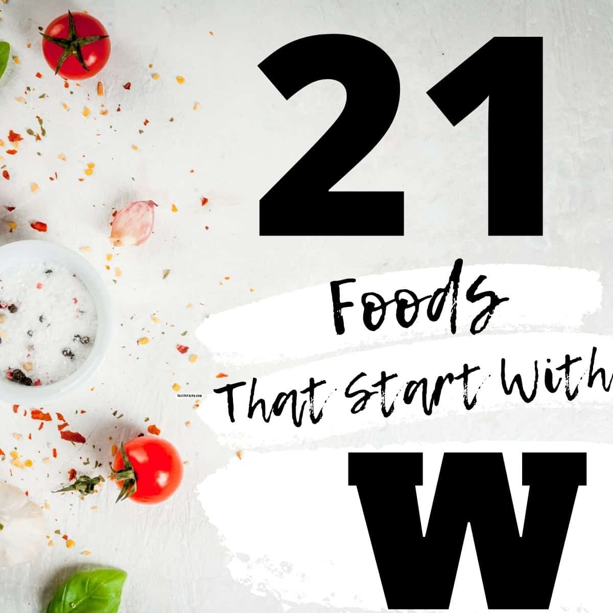 21 Foods That Start With W » Recipefairy.com